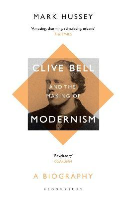 Clive Bell and the Making of Modernism
