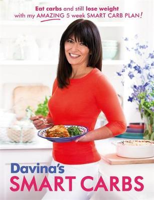 Davina's Smart Carbs : Eat Carbs and Still Lose Weight With My Amazing 5 Week Smart Carb Plan!