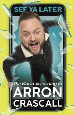 See Ya Later : The World According to Arron Crascall