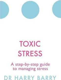Toxic Stress  A step-by-step guide to managing stress