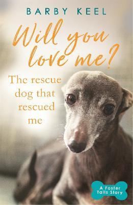 Will You Love Me? The Rescue Dog that Rescued Me