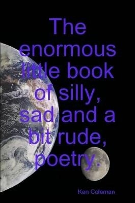 The Enormous Little Book of Silly, Sad and a Bit Rude, Poetry.