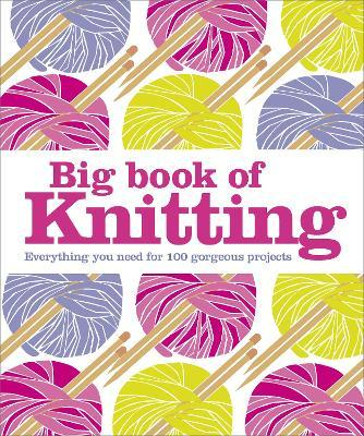 Big Book of Knitting : Everything You Need for 100 Projects