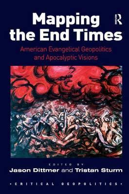 Mapping the End Times : American Evangelical Geopolitics and Apocalyptic Visions