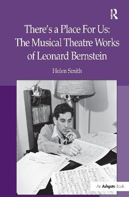 There's a Place For Us The Musical Theatre Works of Leonard Bernstein