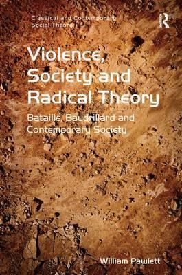 cover art for Violence, Society and Radical Theory: Bataille, Baudrillard and Contemporary Society