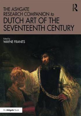 The Ashgate Research Companion to Dutch Art of the Seventeenth Century