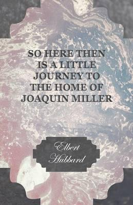 So Here Then Is a Little Journey to the Home of Joaquin Miller Cover Image