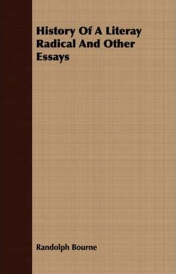 History of a Literay Radical and Other Essays