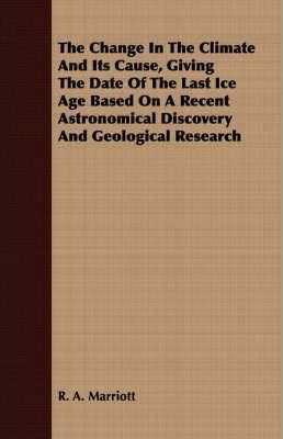The Change In The Climate And Its Cause, Giving The Date Of The Last Ice Age Based On A Recent Astronomical Discovery And Geological Research