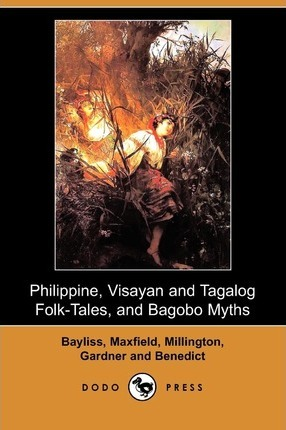 Philippine, Visayan and Tagalog Folk-Tales, and Bagobo Myths (Dodo Press)