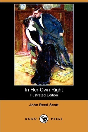 In Her Own Right (Illustrated Edition) (Dodo Press)