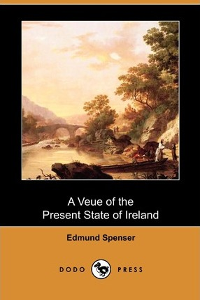 A Veue of the Present State of Ireland (Dodo Press)