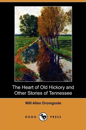 The Heart of Old Hickory and Other Stories of Tennessee (Dodo Press)