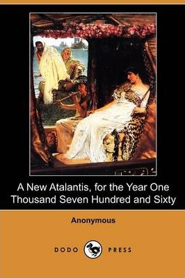 A New Atalantis, for the Year One Thousand Seven Hundred and Sixty (Dodo Press)