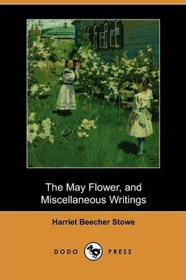 The May Flower, and Miscellaneous Writings (Dodo Press)