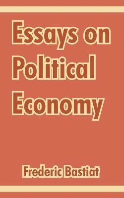essays on the political economy On political economy and econometrics: essays in honor of oskar lange is a  commemorative publication to celebrate the achievements of polish economist.