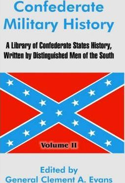 Confederate Military History  A Library of Confederate States History, Written by Distinguished Men of the South (Volume II)