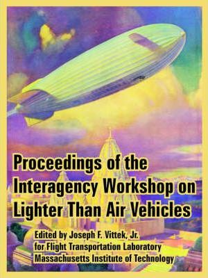 Proceedings of the Interagency Workshop on Lighter Than Air Vehicles