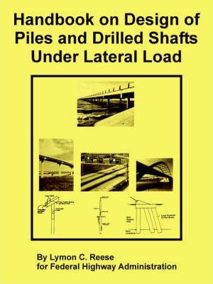 Handbook on Design of Piles and Drilled Shafts Under Lateral