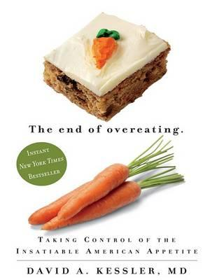 The End of Overeating : Taking Control of the Insatiable American Appetiite – Dr David A Kessler