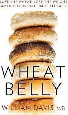 Wheat Belly : Lose the Wheat, Lose the Weight, and Find Your Path Back to Health – MD William Davis