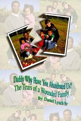 Daddy Why Have You Abandoned Us?  The Tears of a Wounded Family