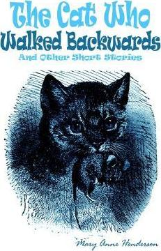 The Cat Who Walked Backwards and Other Short Stories