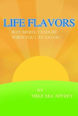 Life Flavors  Why Merely Endure When You Can Savor?