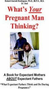 What's Your Pregnant Man Thinking? A Book for Expectant Moms About Expectant Dads