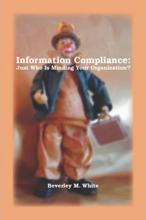 Information Compliance  Just Who Is Minding Your Organization?