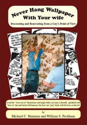 Astrosadventuresbookclub.com Never Hang Wallpaper with Your Wife : Decorating and Renovating from a Guy's Point of View Image