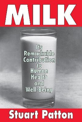 Milk : Its Remarkable Contribution to Human Health and Well-being – Stuart Patton