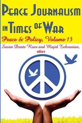 Peace Journalism in Times of War: Peace and Policy Volume 13