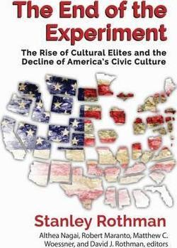 The End of the Experiment  The Rise of Cultural Elites and the Decline of America's Civic Culture