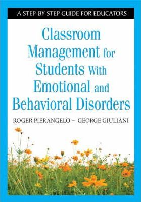 Classroom Management For Students With Emotional And Behavioral Disorders A Step By Guide Educators