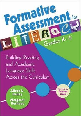 Formative Assessment for Literacy, Grades K-6: Building Reading and Academic Language Skills Across the Curriculum