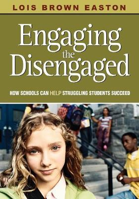 Engaging the Disengaged  How Schools Can Help Struggling Students Succeed
