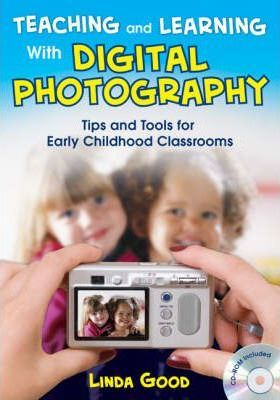 Teaching and Learning With Digital Photography  Tips and Tools for Early Childhood Classrooms