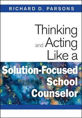 Thinking and Acting Like a Solution-Focused School Counselor