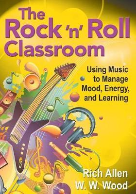 The Rock 'n' Roll Classroom : Using Music to Manage Mood, Energy, and Learning