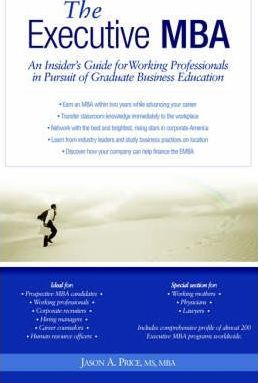 Astrosadventuresbookclub.com Executive MBA : An Insider's Guide for Working Professionals in Pursuit of Graduate Business Education Image