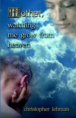 Mother, Watching Me Grow from Heaven