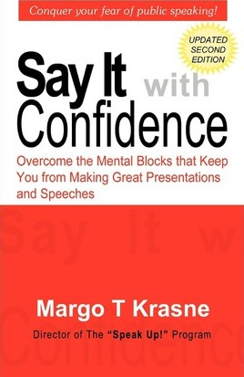 Say It with Confidence: Overcome the Mental Blocks That Keep You from Making Great Presentations & Speeches
