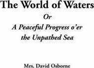 The World of Waters or a Peaceful Progress O'Er the Unpathed Sea