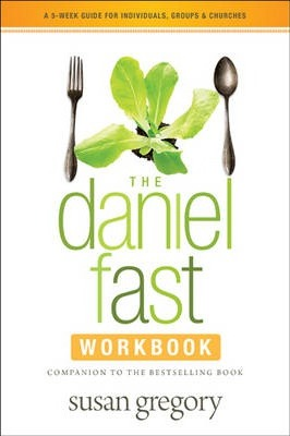 The Daniel Fast Workbook : A 5-Week Guide for Individuals, Groups & Churches