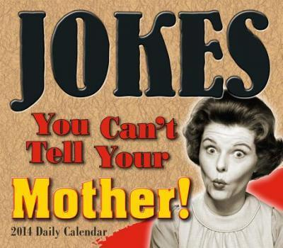 Jokes You Can't Tell Your Mother! 2014 Calendar