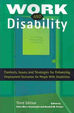 Work and Disability  Contexts, Issues, and Strategies for Enhancing Employment Outcomes for People with Disabilities