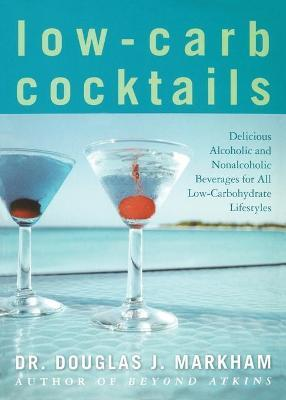 Low-Carb Cocktails : Delicious Alcoholic and Nonalcoholic Beverages for All Low-Carbohydrate Lifestyles