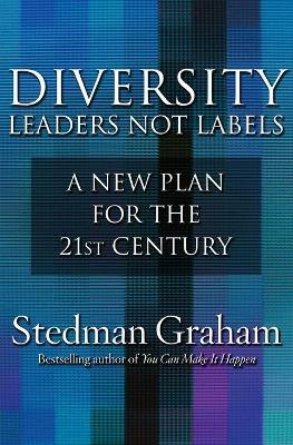Diversity Leaders Not Labels  A New Plan for a the 21st Century